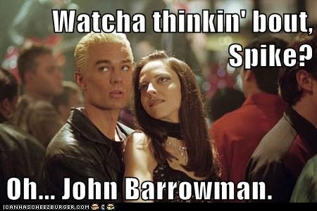 best of the week Buffy the Vampire Slayer drusilla james marsters john barrowman juliet landau spike whatcha thinkin about