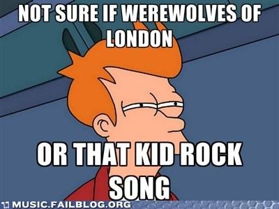 fry fry meme Kid Rock not sure if werewolves of london - 5887735552