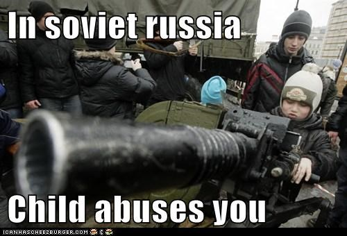 In soviet russia Child abuses you