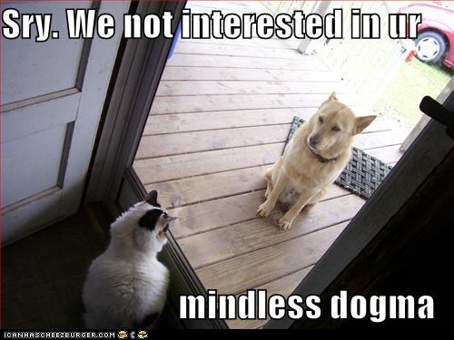 cat,classic,dogs,dogma,mindless,not interested,pun,sorry