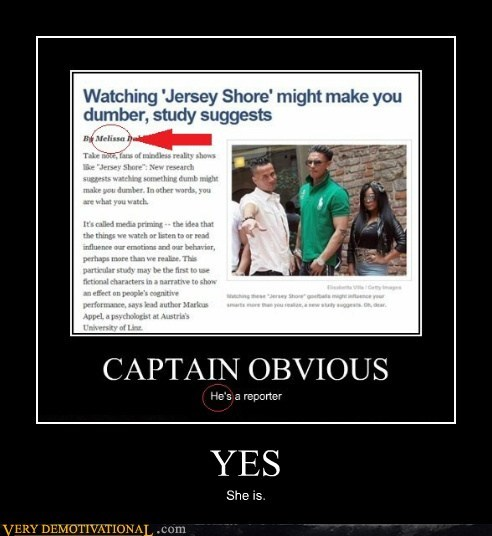 captain obvious,he,hilarious,jersey shore,she