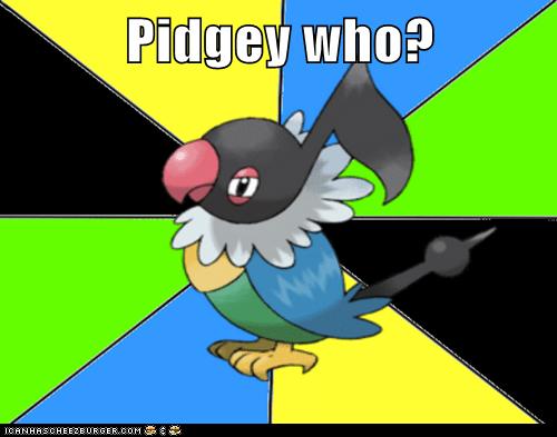 Pidgey who?