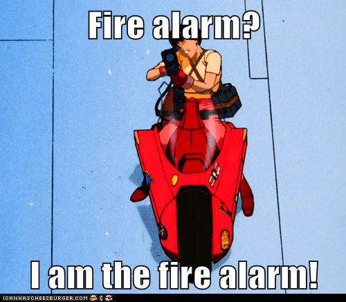 Fire alarm?  I am the fire alarm!