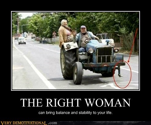 THE RIGHT WOMAN can bring balance and stability to your life.