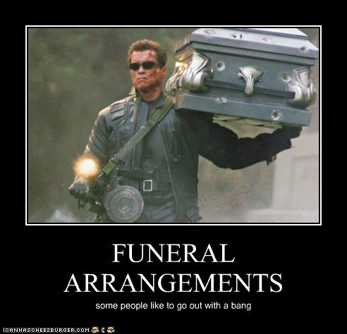 FUNERAL ARRANGEMENTS some people like to go out with a bang