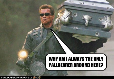 WHY AM I ALWAYS THE ONLY PALLBEARER AROUND HERE?