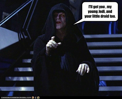 droid,Emperor Palpatine,ill-get-you,Jedi,star wars,wicked witch of the west,wizard of oz