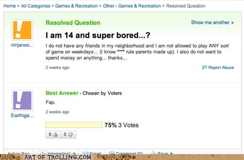 bored faptimes teenager Yahoo Answer Fails - 5900188928