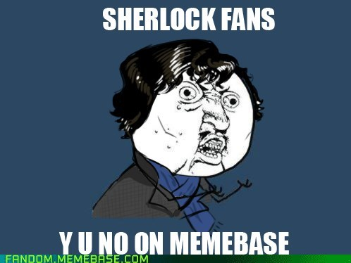 It Came From the Interwebz Memes Sherlock Y U No Guy - 5901351168