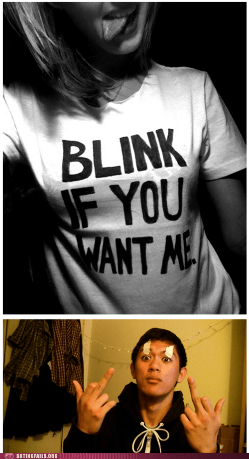 blink if you want me,dating fails,i-wont,not blinking