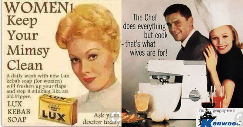 sexist vintage ads | WOMEN keep Mimsy Clean daily wash with new Lax kebab soap women will freshen up flaps and stop stinking like an old kipper LUX KEBAB SOAP LUX Ask your doctor today | Chef does everything but cook s wives are my wife