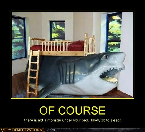 OF COURSE there is not a monster under your bed. Now, go to sleep!