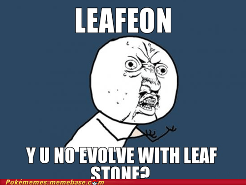 eeveelutions,leaf stone,meme,Memes,shiny stone,Y U No Guy