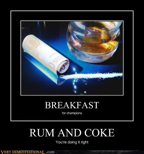 RUM AND COKE You're doing it right
