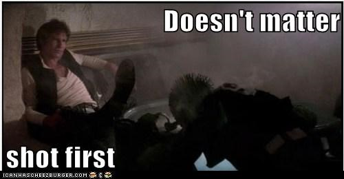 doesnt matter,greedo,Han Solo,Harrison Ford,shot first,star wars