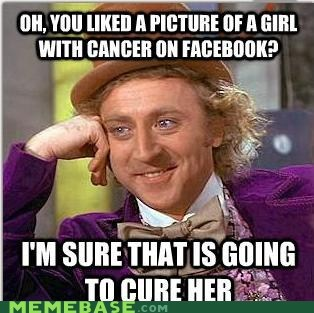 cancer,facebook,like,Memes,Willy Wonka