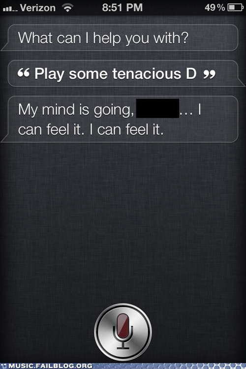 losing my mind,siri,tenacious d
