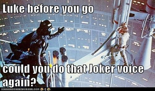 Luke before you go could you do that Joker voice again?