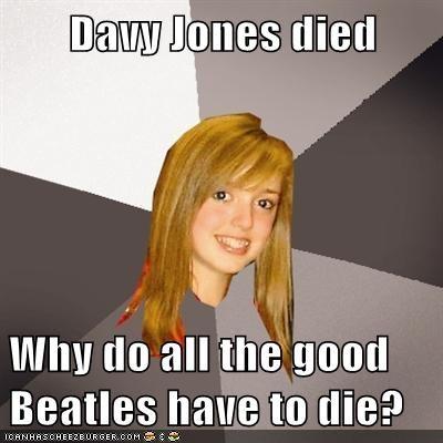 beatles bob dylan davy jones Musically Oblivious 8th Grader - 5912850176