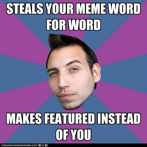 One-upmanship Mark: steals your meme.