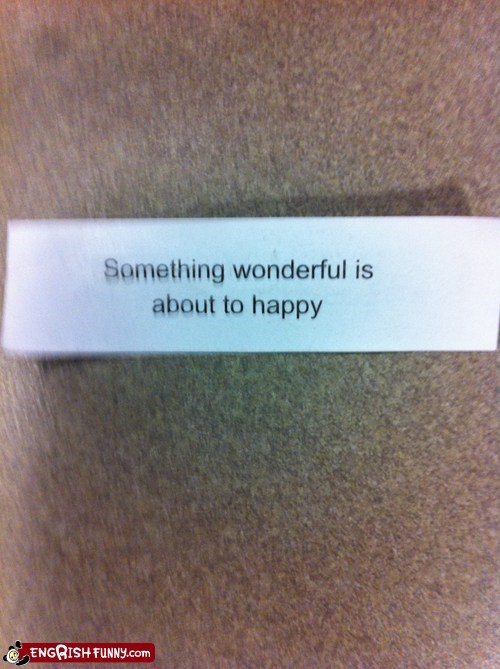 engrish fortune fortune cookie happy wonderful