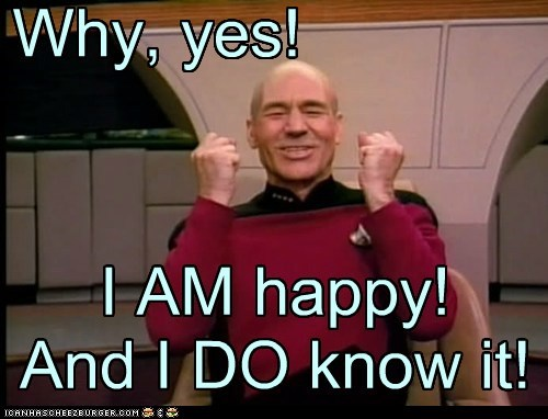 Why, yes! I AM happy! And I DO know it!