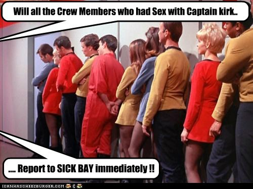 Will all the Crew Members who had Sex with Captain kirk.. .... Report to SICK BAY immediately !!