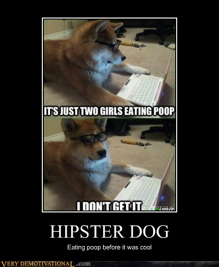HIPSTER DOG Eating poop before it was cool