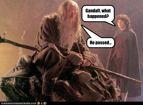 Gandalf, what happened? He passed...