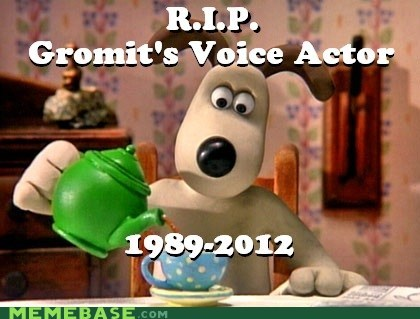 Death,gromit,Memes,rip,voice actor
