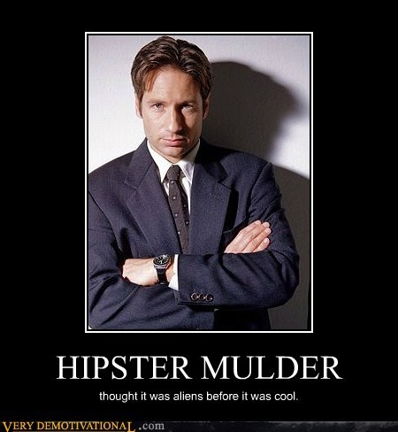 HIPSTER MULDER thought it was aliens before it was cool.