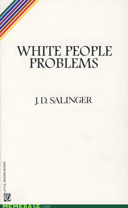 catcher in the rye,First World Problems,jd salinger,white people