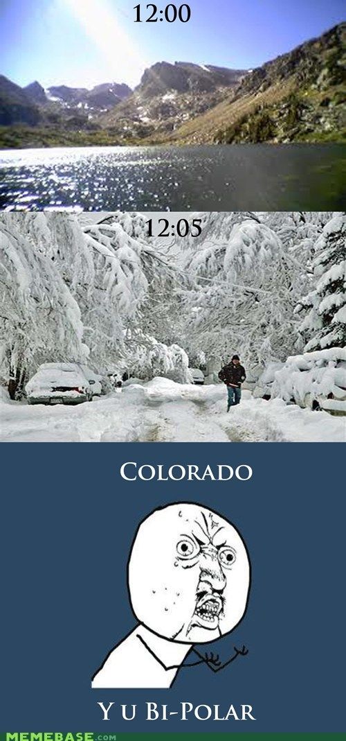 america,beauty,bi polar,Colorado,snow,weather,Y U No Guy