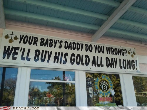 baby daddy,gold,gold buyer,sign,teeth
