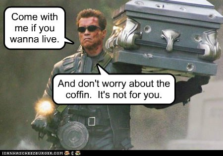 arnold schwartzenegger,coffin,come with me,terminator,The Terminator