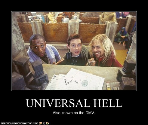 UNIVERSAL HELL Also known as the DMV.
