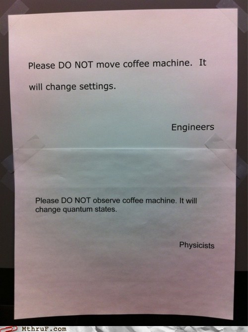 coffee machine,engineers,g rated,Hall of Fame,monday thru friday,physicists,sign