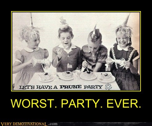 bad idea,idiots,Party,prune,worst