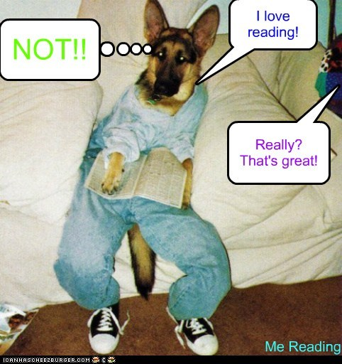 I love reading! Really? That's great! NOT!! Me Reading