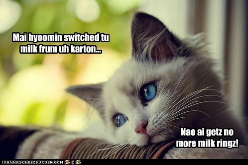 Mai hyoomin switched tu milk frum uh karton... Nao ai getz no more milk ringz!