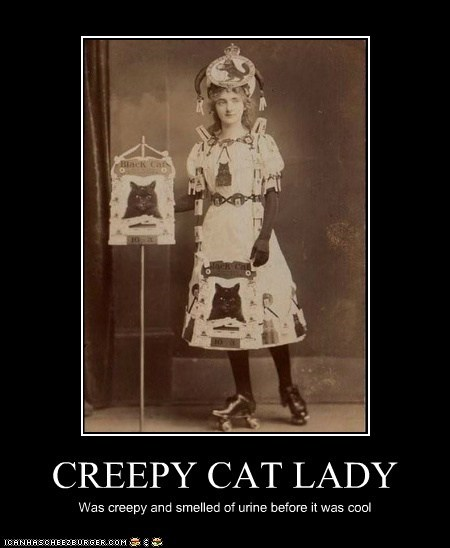 CREEPY CAT LADY Was creepy and smelled of urine before it was cool
