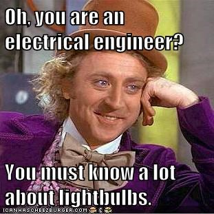 Oh You Are An Electrical Engineer You Must Know A Lot About