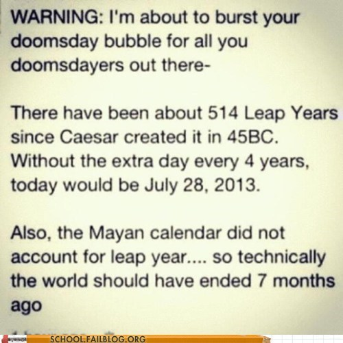 apocalypse,class is in session,g rated,leap year,mayan calendar,School of FAIL,world should have ended