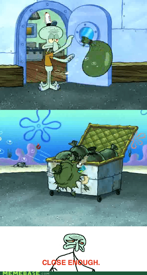 Close Enough,garbage,SpongeBob SquarePants,squidward