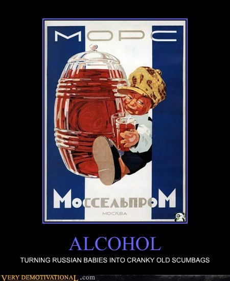 ALCOHOL TURNING RUSSIAN BABIES INTO CRANKY OLD SCUMBAGS