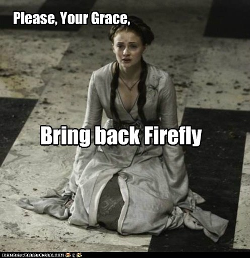 Please, Your Grace, Bring back Firefly