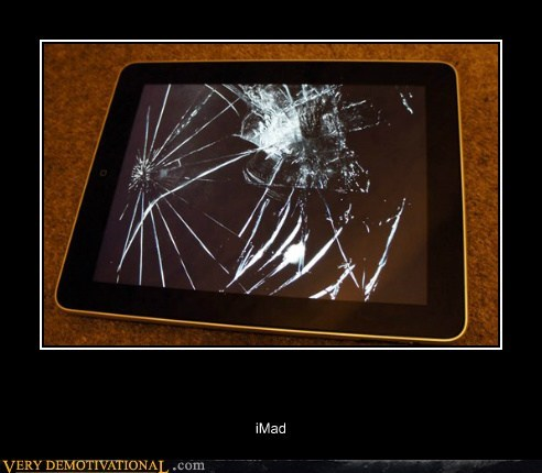 broken imad ipad Pure Awesome wtf