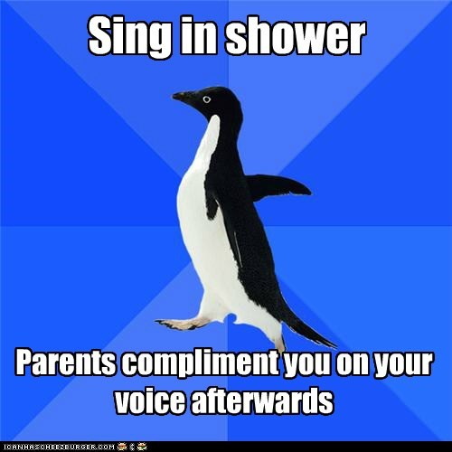 parents,shower,singing,socially awkward penguin