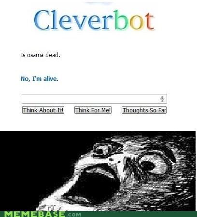 alive,Cleverbot,osama,raisins-super-fuuuu,repost