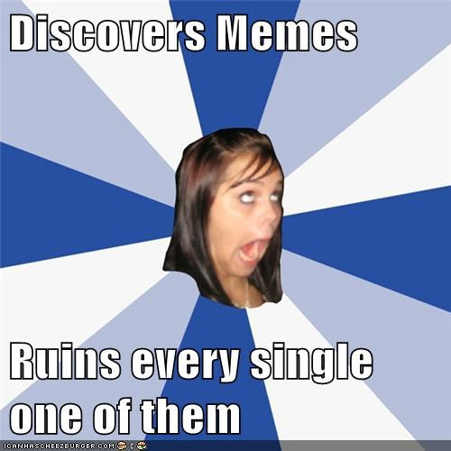 annoying facebook girl facebook Memes meta ruined - 5935329024